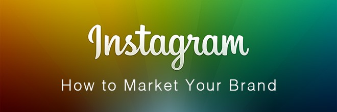 Instagram: How to Market Your Brand 2