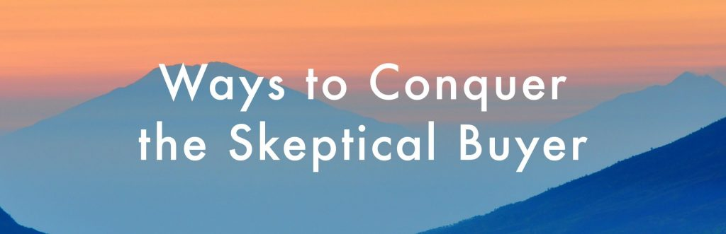 Ways to Conquer the Skeptical Buyer