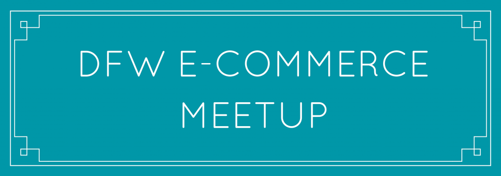 Our First DFW E-Commerce Meetup