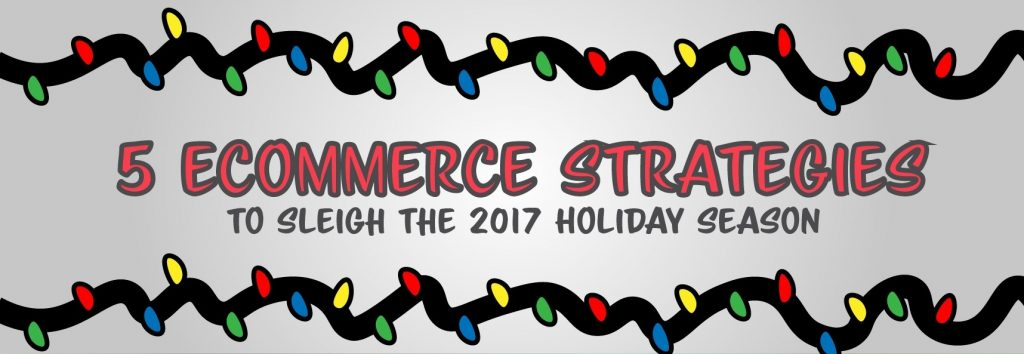 5 Awesome eCommerce Tips to Sleigh the 2017 Holiday Season!