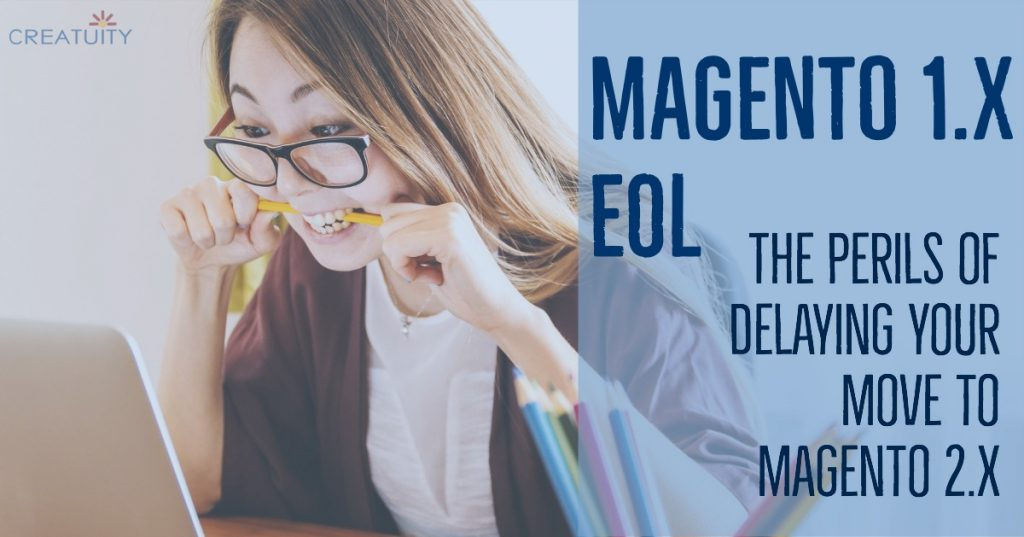 Magento 1.x EOL: The Perils of Delaying Your Move to M2 1
