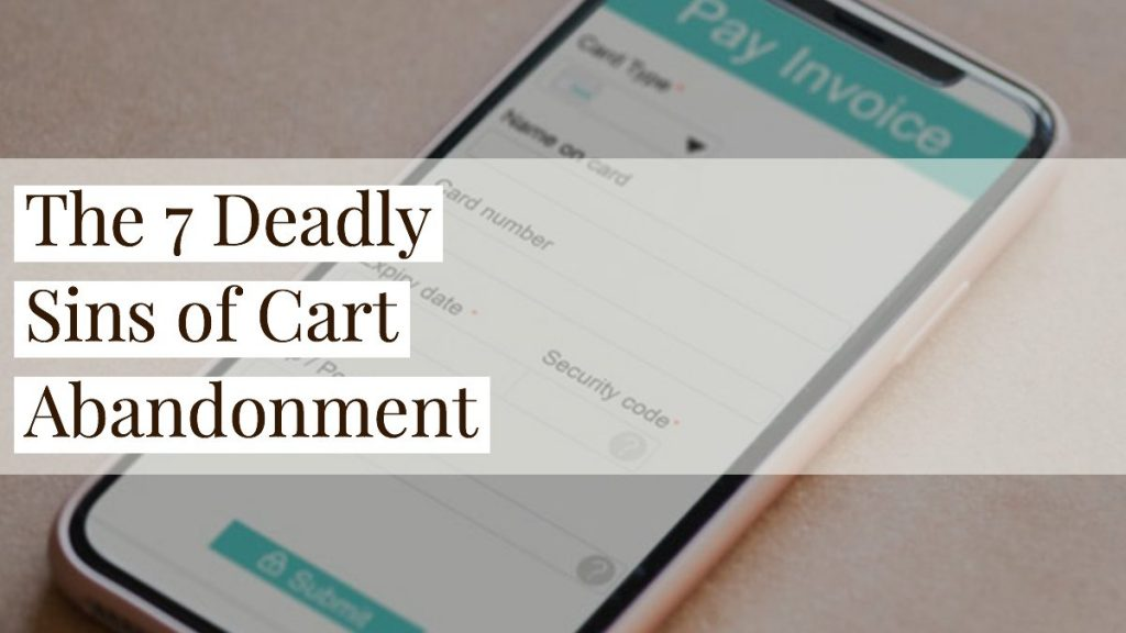 The 7 Deadly Sins of Cart Abandonment