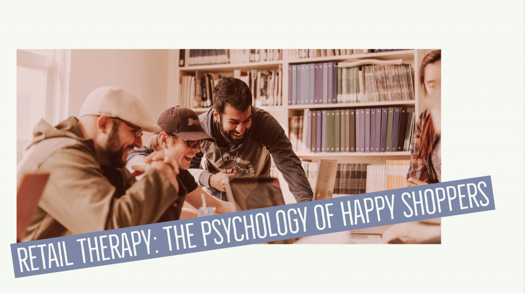 Retail Therapy: The Psychology of Happy Shoppers