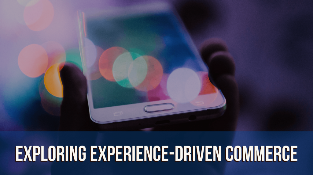 Exploring Experience-Driven Commerce 5